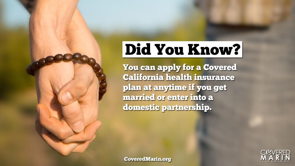 Did you know? You can apply for a Covered California health insurance plan at anytime if you get married or enter into a domestic partnership.